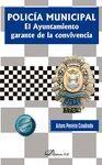 POLICÍA MUNICIPAL. EL AYUNTAMIENTO GARANTE DE LA CONVIVENCIA